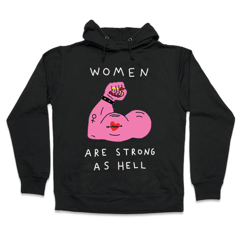 Women Are Strong As Hell Hooded Sweatshirt
