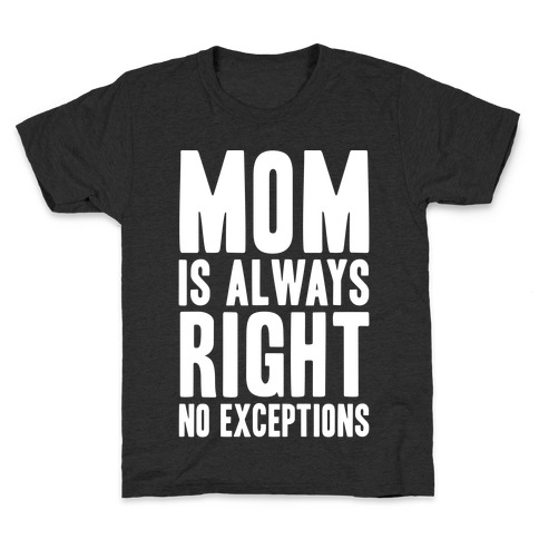 Mom Is Always Right No Exceptions Kids T-Shirt