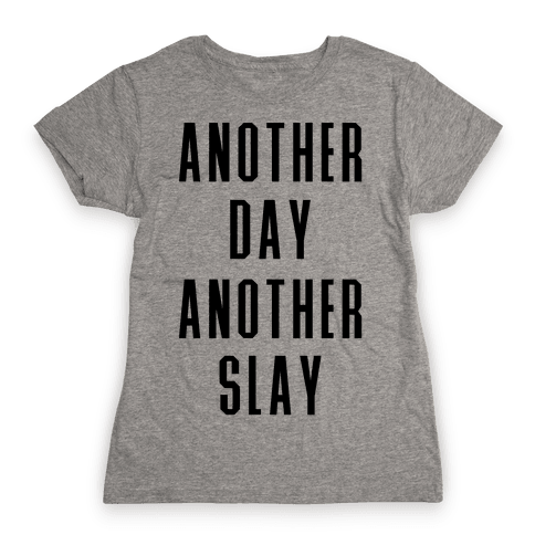 Another Day Another Slay Womens T-Shirt