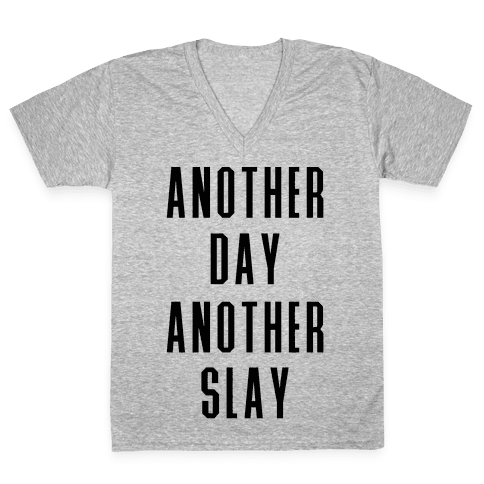 Another Day Another Slay V-Neck Tee Shirt