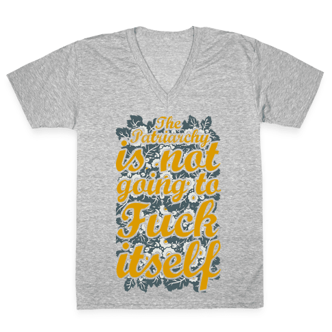 The Patriarch Is Not Going To F*** Itself V-Neck Tee Shirt