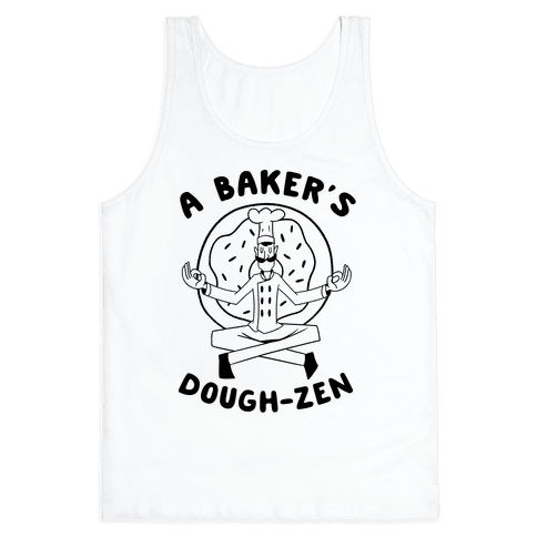 A Baker's Dough-Zen Tank Top