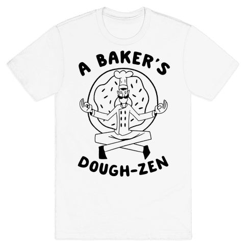 A Baker's Dough-Zen Mens T-Shirt