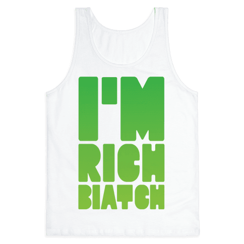 I'm Rich Biatch Tank Top