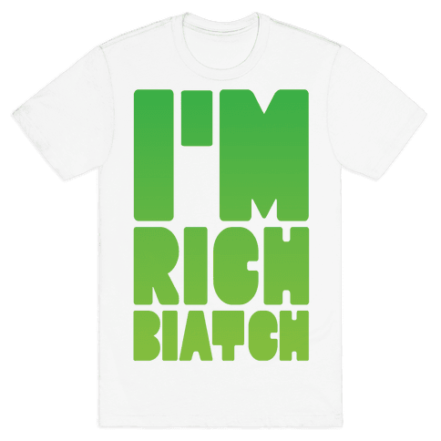 I'm Rich Biatch Mens T-Shirt