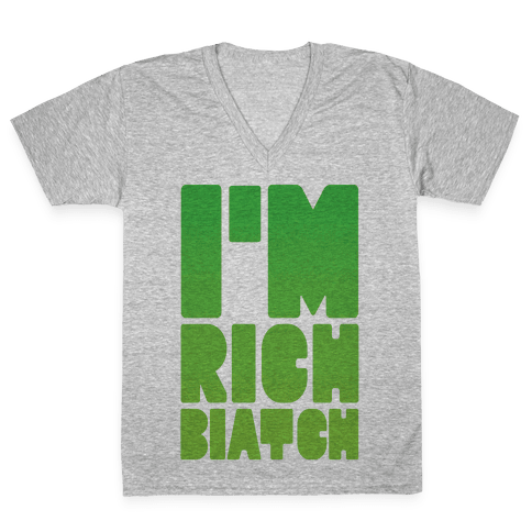 I'm Rich Biatch V-Neck Tee Shirt