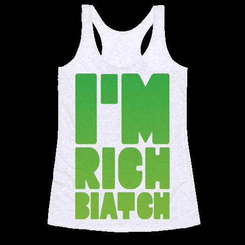 I'm Rich Biatch Racerback Tank Top
