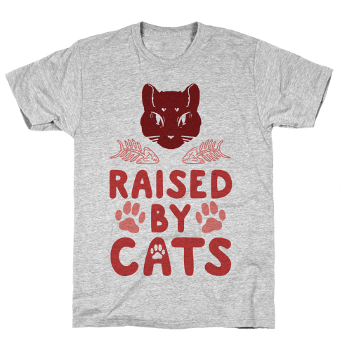 Raised By Cats Mens T-Shirt