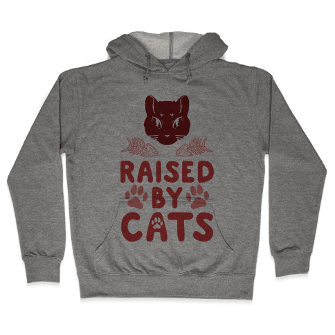 Raised By Cats Hooded Sweatshirt