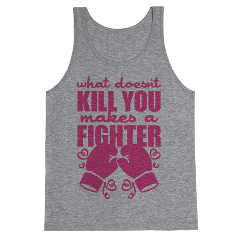 What Doesn't Kill You Makes A Fighter (Pink) Tank Top