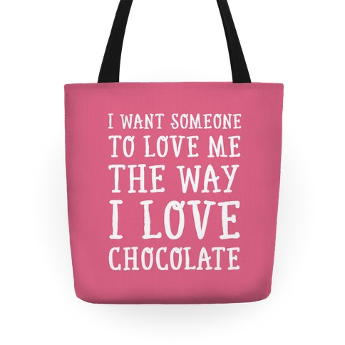 I Want Someone To Love My The Way I Love Chocolate Tote