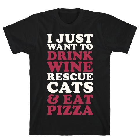 I Just Want to Drink Wine Rescue Cats & Eat Pizza T-Shirt