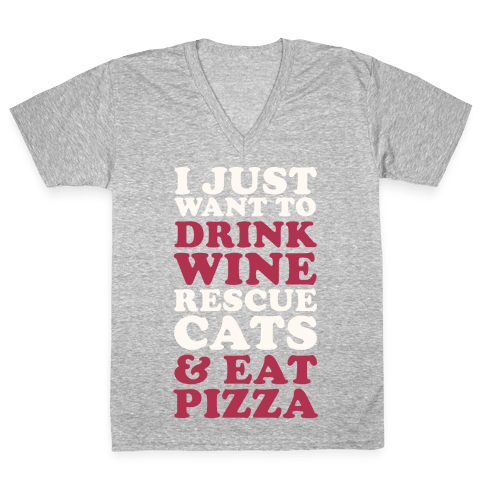 I Just Want to Drink Wine Rescue Cats & Eat Pizza V-Neck Tee Shirt