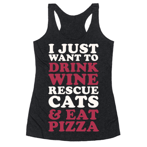 I Just Want to Drink Wine Rescue Cats & Eat Pizza Racerback Tank Top