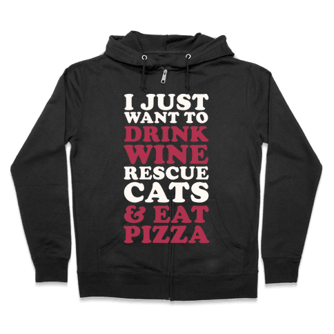 I Just Want to Drink Wine Rescue Cats & Eat Pizza Zip Hoodie