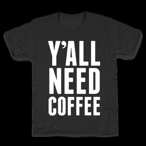 Y'all Need Coffee Kids T-Shirt