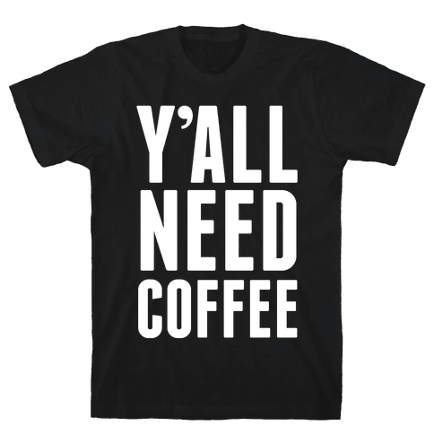 Y'all Need Coffee Mens T-Shirt