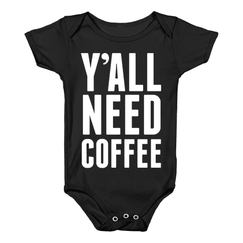 Y'all Need Coffee Baby Onesy