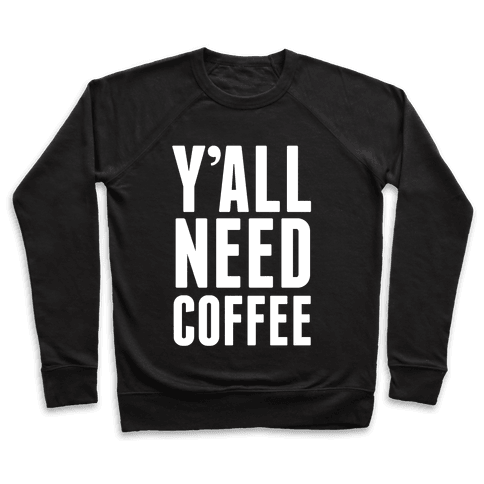 Y'all Need Coffee Pullover