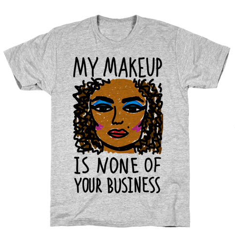 My Makeup Is None Of Your Business Mens T-Shirt