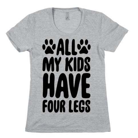 All My Kids Have Four Legs Womens T-Shirt
