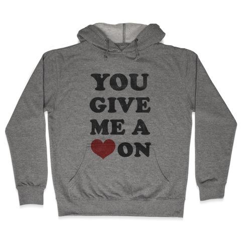You Give me a Heart On(crewneck) Hooded Sweatshirt