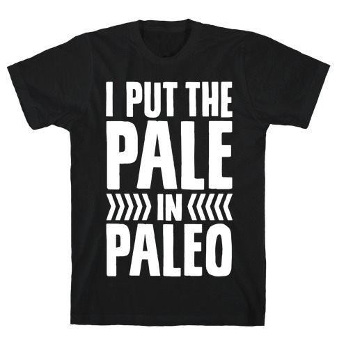 I Put The Pale In Paleo T-Shirt