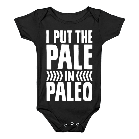 I Put The Pale In Paleo Baby Onesy