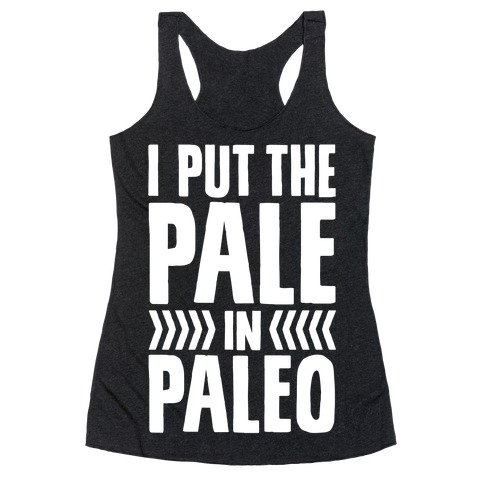 I Put The Pale In Paleo Racerback Tank Top
