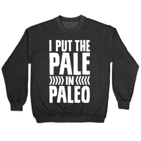 I Put The Pale In Paleo Pullover