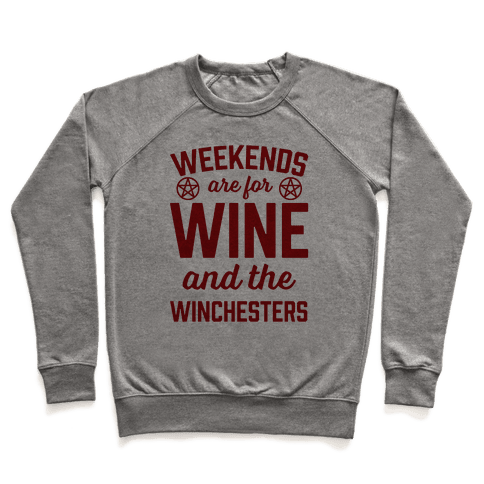 Weekends Are For Wine And The Winchesters Pullover