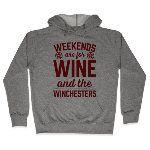 Weekends Are For Wine And The Winchesters Hooded Sweatshirt