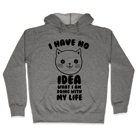 I Have No Idea What I Am Doing With My Life Hooded Sweatshirt
