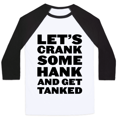 Crank Some Hank And Get Tanked Baseball Tee