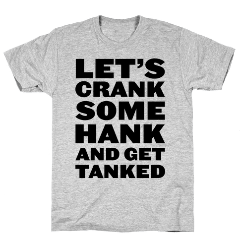 Crank Some Hank And Get Tanked Mens T-Shirt