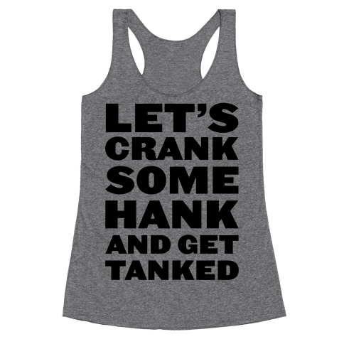 Crank Some Hank And Get Tanked Racerback Tank Top