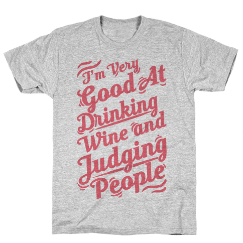 I Am Very Good At Drinking Wine And Judging People Mens T-Shirt