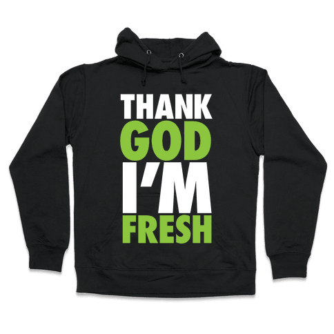 Thank God I'm Fresh Hooded Sweatshirt