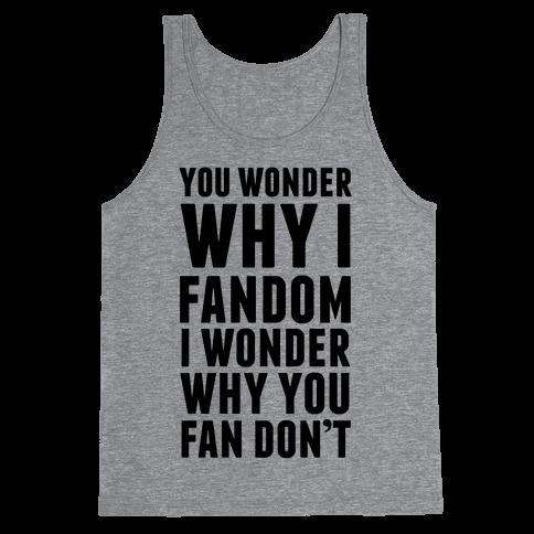 You Wonder Why I Fandom Tank Top