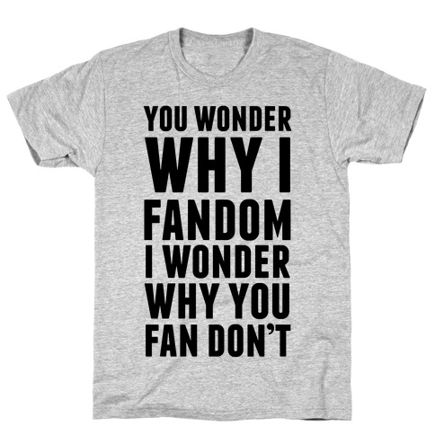 You Wonder Why I Fandom Mens T-Shirt