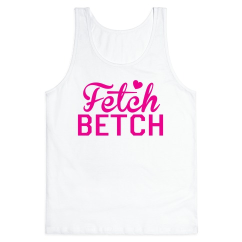 Fetch Betch Tank Top