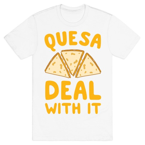 Quesa-Deal With It! Mens T-Shirt