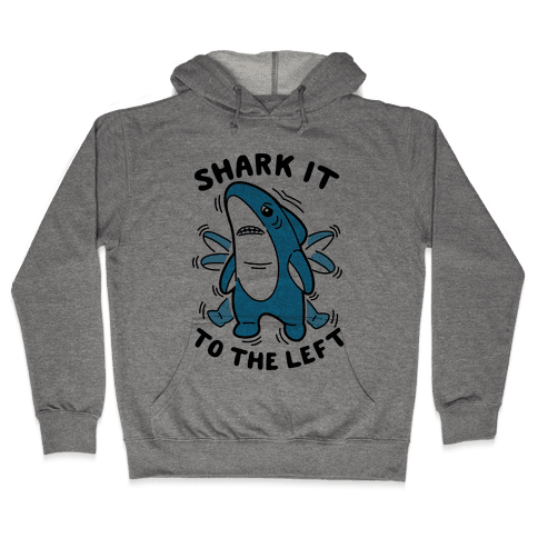 Shark It To The Left Hooded Sweatshirt