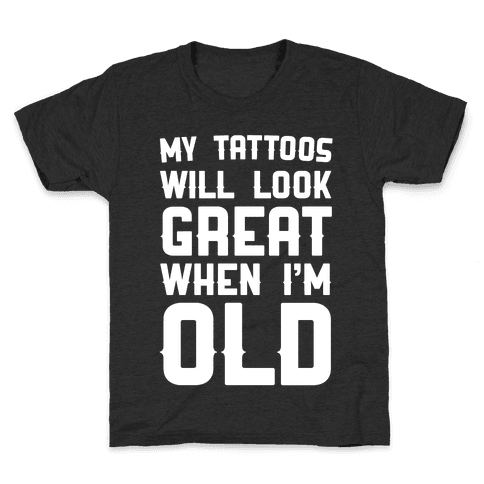 My Tattoos Will Look Great When I'm Old Kids T-Shirt