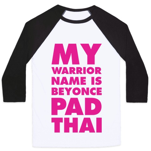 My Warrior Name is Beyonce Pad Thai Baseball Tee