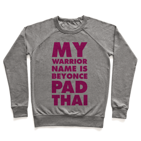 My Warrior Name is Beyonce Pad Thai Pullover