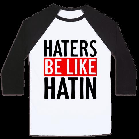 Haters Be Like Hatin Baseball Tee