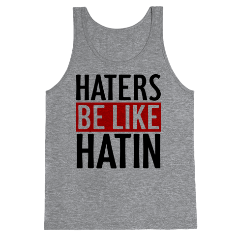 Haters Be Like Hatin Tank Top