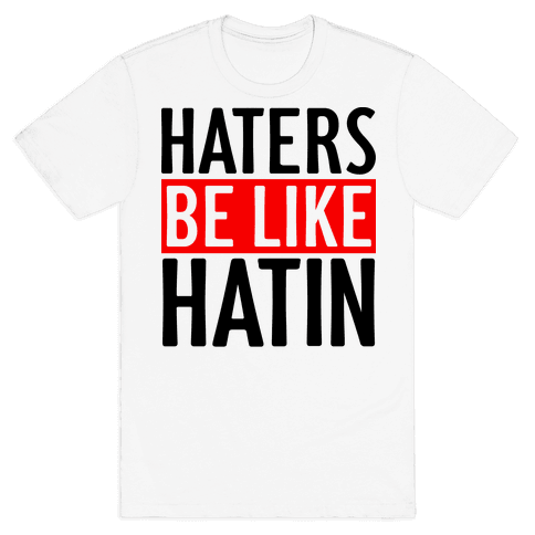 Haters Be Like Hatin Mens T-Shirt