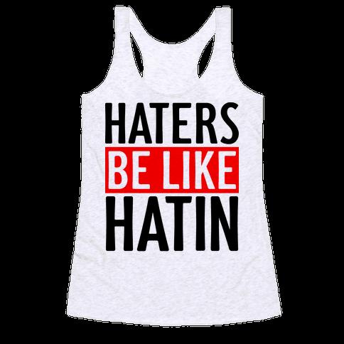 Haters Be Like Hatin Racerback Tank Top